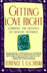 Getting Love Right: Learning the Choices of Healthy Intimacy (Fireside Parkside Books) - Terence T. Gorski