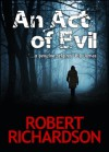 An Act of Evil - Robert Richardson