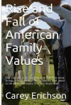 Rise and Fall of American Family Values - Carey Erichson