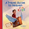 A Travel Guide to Heaven for Kids - Anthony DeStefano, Erwin Madrid