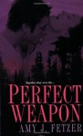 Perfect Weapon - Amy J. Fetzer