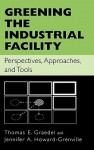 Greening the Industrial Facility: Perspectives, Approaches, and Tools - Thomas E. Graedel