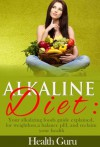 Alkaline Diet:Your alkalizing foods guide explained, for weightloss,a balance pH, and reclaim your health. - Health Guru, Richard McGregor