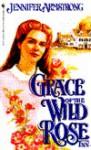 Grace of the Wild Rose Inn - Jennifer Armstrong