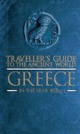 Traveller's Guide to the Ancient World: Greece in the year 415 BCE - Eric Chaline