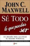 S Todo Lo Que Puedas Ser: Un Desaf O Para Alcanzar Tu M Ximo Potencial - John C. Maxwell, Anonymous