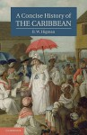 A Concise History of the Caribbean (Cambridge Concise Histories) - B.W. Higman