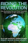 Riding The Revolution: How Businesses Can And Must Transform Themselves To Win The E Wars - Robert Heller, Paul Spenley