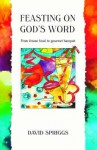 Feasting On God's Word: From Frozen Food To Gourmet Banquet - David Spriggs
