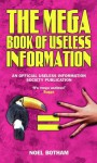 The Mega Book of Useless Information: An Official Usless Information Society Publication - Noel Botham