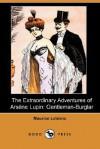 The Extraordinary Adventures of Arsene Lupin: Gentleman-Burglar (Dodo Press) - Maurice Leblanc