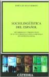Sociolinguistica del espanol. Desarrollos y perspectivas en el estudio de la lengua espanola en contexto social (LINGÃISTICA) (Linguistica / Linguistic) - Jose L. Blas Arroyo