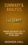 Summary & Analysis: Presence - Bringing Your Boldest Self to Your Biggest Challenges - by Amy Cuddy - Amanda Hall