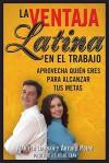 La Ventaja Latina en el Trabajo (Latino Advantage in the Workplace): Approvecha quien eres para alcanzar tus metas - Mariela Dabbah, Arturo Poire
