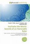 Inuyasha the Movie: Swords of an Honorable Ruler - Frederic P. Miller, Agnes F. Vandome, John McBrewster