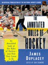 The Annotated Rules of Hockey: An Official Publication of the National Hockey League - James Duplacey