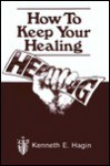 How To Keep Your Healing - Kenneth E. Hagin