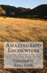 Amazing God Encounters: Amazing Stories of God's Intervention - Eddie Smith