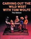 Carving Out the Wild West with Tom Wolfe: The Saloon - Tom Wolfe, Douglas Congdon-Martin