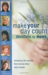 Make Your Day Count Devotional For Moms: Refreshing Life Lessons, Time Saving Ideas, And Easy Recipes (Make Your Day Count) - Lindsay Roberts