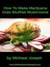 How To Make Marijuana Crab Stuffed Mushrooms - Michael Joseph