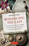 Romancing the East: A Literary Odyssey from the Heart of Darkness to the River Kwai - Jerry Hopkins