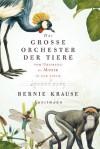 Das große Orchester der Tiere: Vom Ursprung der Musik in der Natur (German Edition) - Bernie Krause, Gabriele Gockel, Sonja Schumacher