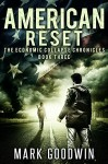 American Reset: A Post-Apocalyptic Tale of America's Coming Financial Downfall (The Economic Collapse Chronicles Book 3) - Mark Goodwin