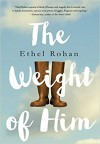 The Weight of Him - Ethel Rohan
