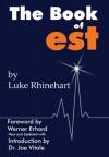 The Book of est - Luke Rhinehart, Werner Erhard, Joe Vitale