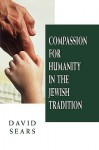 Compassion for Humanity in the Jewish Tradition - David Sears