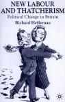 New Labour and Thatcherism: Political Change in Britain - Richard Heffernan