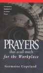 Prayers That Avail Much for the Workplace: The Business Handbook of Scriptural Prayer - Germaine Copeland