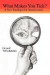 What Makes You Tick?: A New Paradigm for Neuroscience - Gerard M. Verschuuren