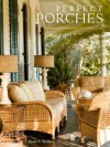 Perfect Porches: Designing Welcoming Spaces for Outdoor Living - Paula Wallace