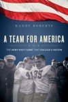 A Team for America: When West Point Football Rallied a Nation at War - Randy Roberts
