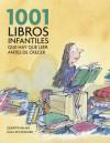 1001 libros infantiles que hay que leer antes de crecer - Julia Eccleshare, Quentin Blake