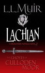 Lachlan: A Highlander Romance (The Ghosts of Culloden Moor Book 2) - L.L. Muir, Kelli Ann Morgan, Diane Darcy