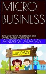 MICRO BUSINESS: TIPS AND TRICKS FOR MAKING AND SAVING MONEY (VOLUME 1) - Andrew Adams, Carol Carson