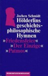 """Hölderlins geschichtsphilosophische Hymnen """"Friedensfeier"""", """"Der Einzige"""", """"Patmos"""" - Jochen Schmidt (Germanist)"""