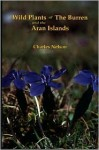 Wild Plants Of The Burren And The Aran Islands: A Simple Souvenir Guide To The Flowers And Ferns - Charles Nelson