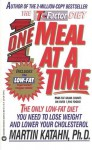 One Meal at a Time: The Only Low Fat Diet You Need to Lose Weight and Lower Your Cholesterol - Martin Katahn