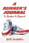 A Runner's Journal: To Boston & Beyond - Will Hostetler