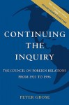 Continuing the Inquiry: The Council on Foreign Relations from 1921 to 1996 - Peter Grose