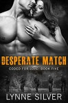 Desperate Match (Coded for Love Book 5) - Lynne Silver