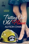 Putting Out Old Flames (Pineville) - Allyson Charles