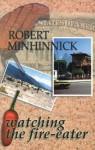 Watching the Fire-Eater - Robert Minhinnick