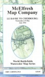 Le Havre To Cherbourg: Normandy At D Day June 1944 - Earl B. McElfresh