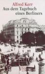 Aus Dem Tagebuch Eines Berliners - Alfred Kerr