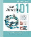 Bead Jewelry 101: Master Basic Skills and Techniques Easily through Step-by-Step Instruction - Karen Mitchell, Ann Mitchell